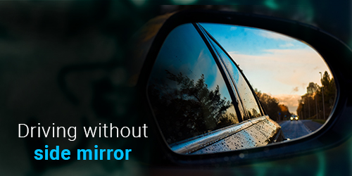 Driving without side mirror
