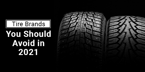Tire Brands you should avoid in 2021