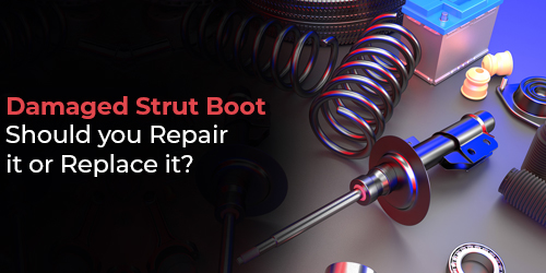 Damaged Strut Boot: Should you Repair it or Replace it?