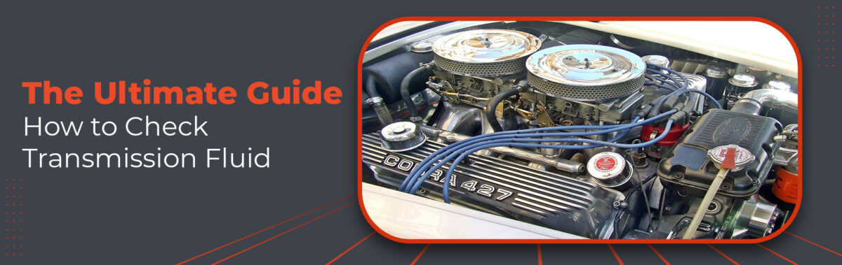 The-Ultimate-Guide-How-to-Check-Transmission-Fluid