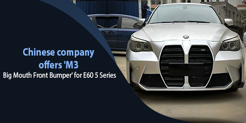 Chinese-company-offers-M3-Big-Mouth-Front-Bumper'-for-E60-5-Series