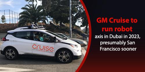 GM-Cruise-to-run-robot-axis-in-Dubai-in-2023-presumably-San-Francisco-sooner