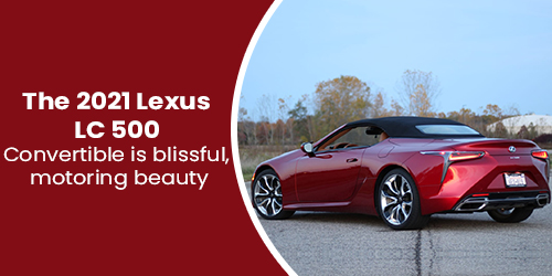 The-2021-Lexus-LC-500-Convertible-is-blissful-motoring-beauty